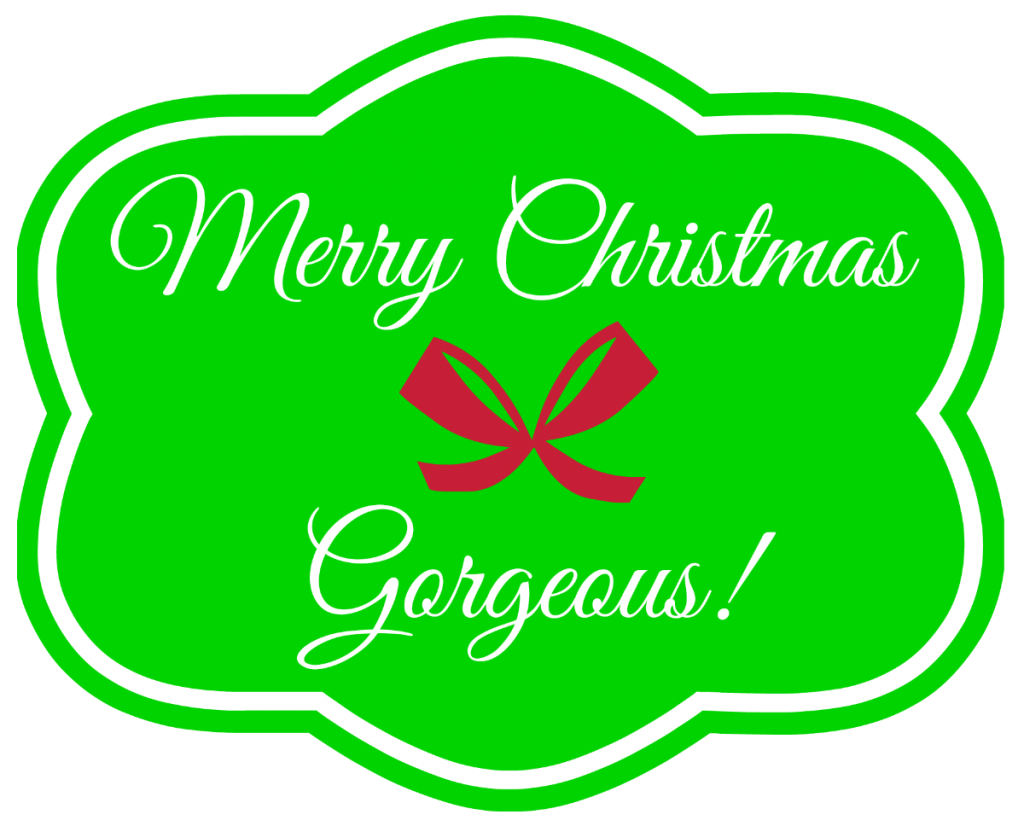 Merry Christmas Gorgeous